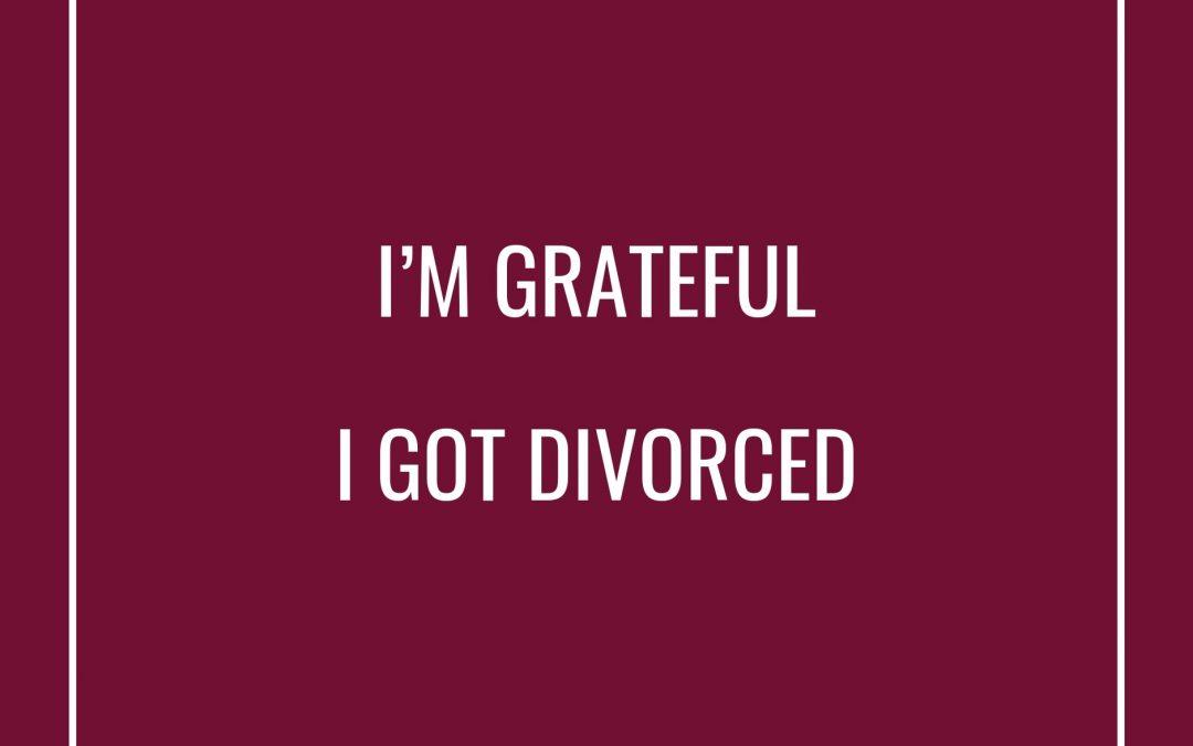 I'm Grateful I Got Divorced