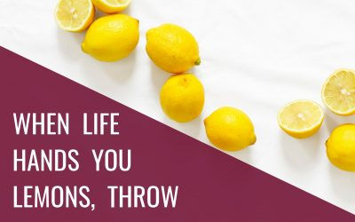 WHEN  LIFE  HANDS  YOU  LEMONS,  THROW  THEM  BACK  AT  THEIR  FACE!!