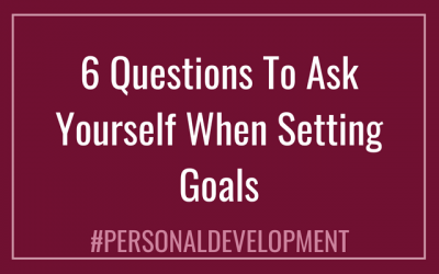 6 Questions To Ask Yourself When Setting Goals