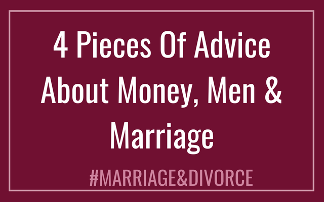 4 Pieces Of Advice About Money, Men & Marriage