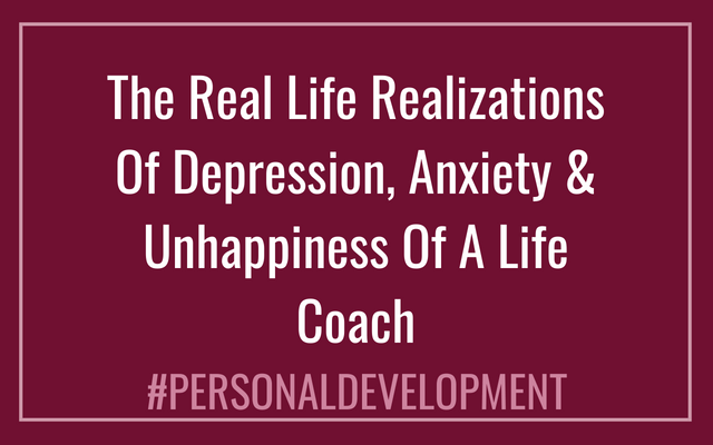The Real Life Realizations Of Depression, Anxiety & Unhappiness Of A Life Coach