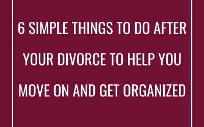 6 Simple Things to do After Your Divorce to Help You Move On and Get Organized