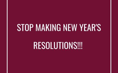 Stop Making New Year's Resolutions!!!
